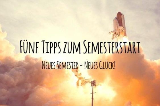 Fünf Tipps zum Semesterstart. Neues Semester, neues Glück!