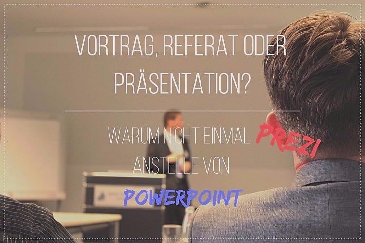 Vortrag, Referat oder Präsentation? Warum nicht einmal Prezi anstelle von PowerPoint!