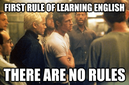 First rule of learning English? There are no rules!