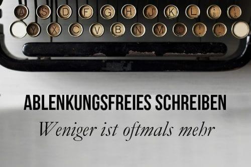 Ablenkungsfreies Schreiben - Weniger ist oftmals mehr