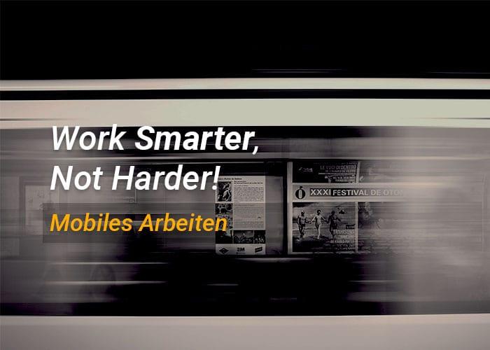 Work Smarter, Not Harder! - Effizientes mobiles Arbeiten