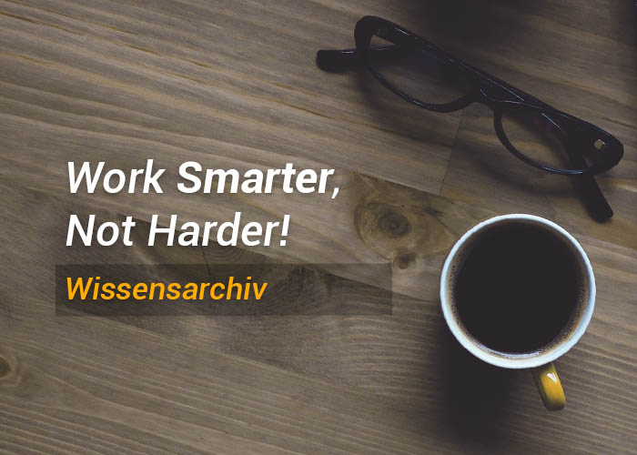 Work Smarter, Not Harder - Wissensarchiv